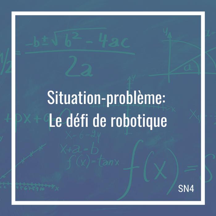 Situation-problème: Le défi de robotique - 4e secondaire   Math à distance