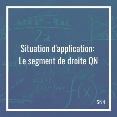 Situation d'application: Le segment de droite QN - 4e secondaire | Math à distance
