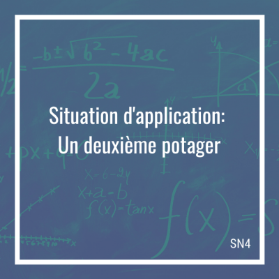 Situation d'application: Un deuxième potager - 4e secondaire   Math à distance