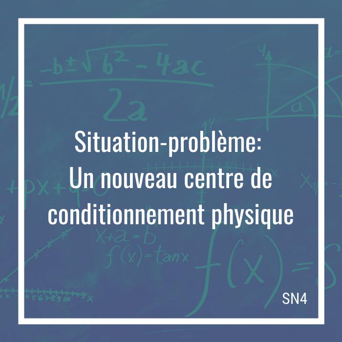 Situation-problème: Un nouveau centre de conditionnement physique - 4e secondaire   Math à distance