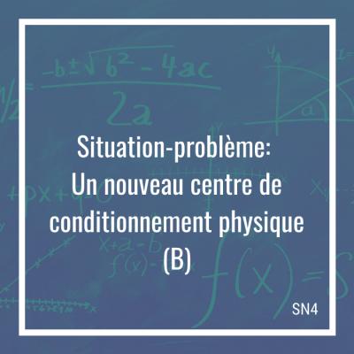 Situation-problème: Un nouveau centre de conditionnement physique B - 4e secondaire   Math à distance