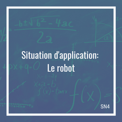 Situation d'application: Le robot - 4e secondaire | Math à distance
